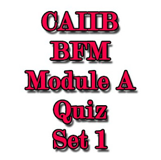 CAIIB BFM Test Quiz Module A Set 1 (121-140) | CAIIB materials for December 2016