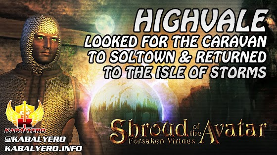 Highvale ★ Looked For The Caravan To Soltown & Isle Of Storms Again ★ Shroud of the Avatar Gameplay