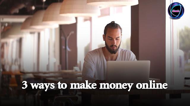 3 ways to make money online