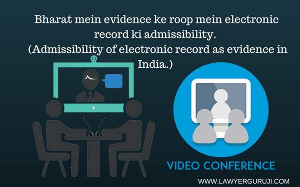 Bharat mein evidence ke roop mein electronic record ki admissibility  (Admissibility of electronic record as evidence in India.)