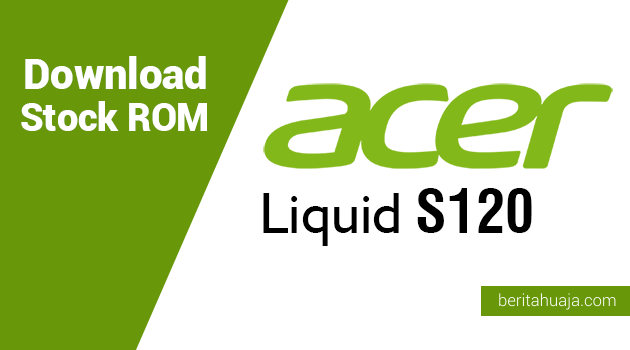 Download Stock ROM for Recovery Acer Liquid S120