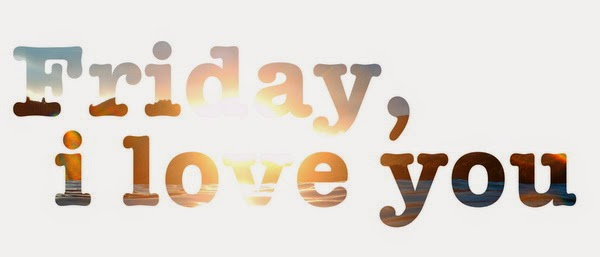Friday i love you