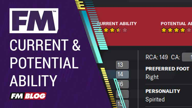 The Importance of Current and Potential Ability in Football Manager