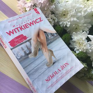 Moje wrażenia świeżo po lekturze książki Magdaleny Witkiewicz, Szkoła żon.