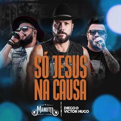 Baixar Só Jesus Na Causa - Manutti Part. Diego e Victor Hugo Mp3