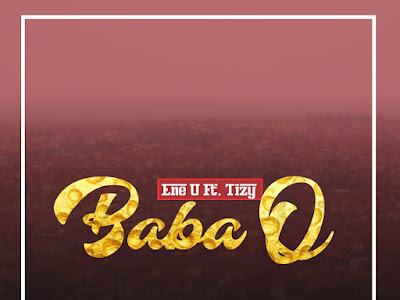 DOWNLOAD MP3: Ene U Ft. Tizy - Baba O