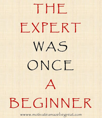 "Motivational Pictures Quotes, Facebook Page, MotivateAmazeBeGREAT, Inspirational Quotes, Motivation, Quotations, Inspiring Pictures, Success, Quotes About Life, Life Hack:  ""The Expert was once a Beginner."""