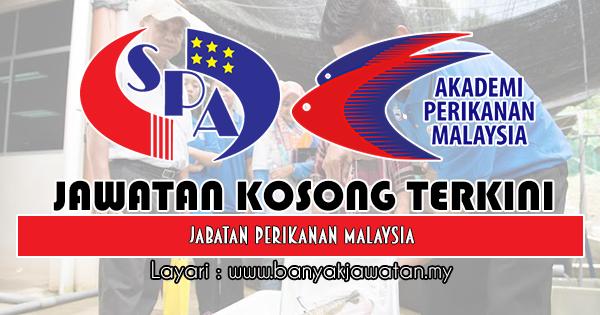 Jawatan Kosong 2018 di Jabatan Perikanan Malaysia