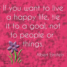 Smile happiness Quotes: If you want to live a happy life, tie it to a goal, not to people or things