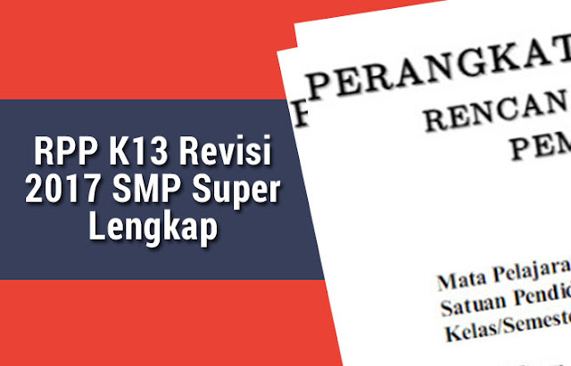 RPP K13 Revisi 2017 SMP Super Lengkap