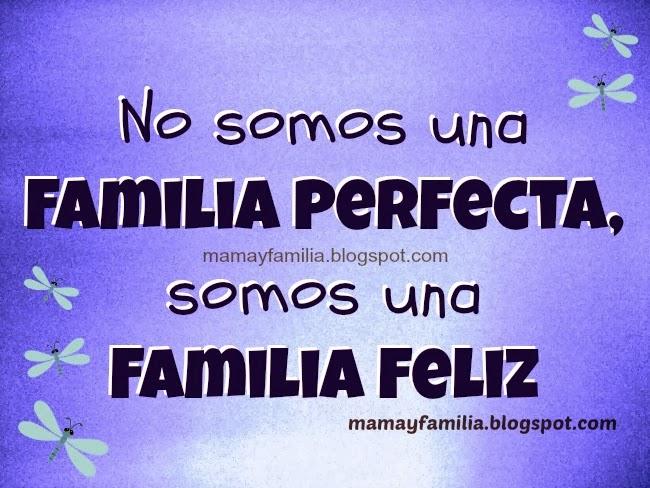 No Somos Una Familia Perfecta Pero Somos Felices