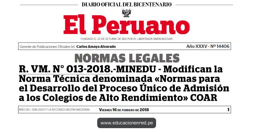 R. VM. N° 013-2018-MINEDU - Modifican la Norma Técnica denominada «Normas para el Desarrollo del Proceso Único de Admisión a los Colegios de Alto Rendimiento» MINEDU - www.minedu.gob.pe