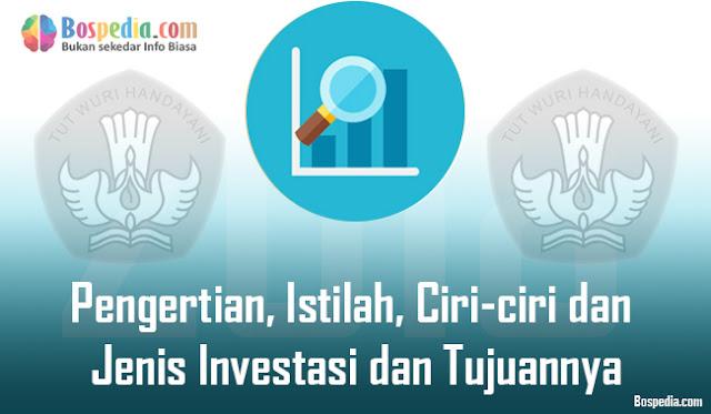 Pengertian, Istilah, Ciri-ciri dan Jenis Investasi dan Tujuannya