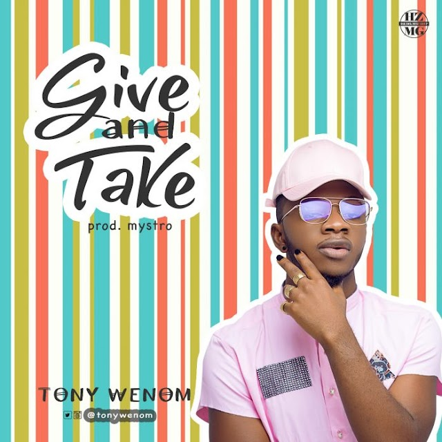 Music: Tony Wenom (@TonyWenom) – Give And Take (Prod. By Mystro)