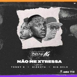 DJ Bruno AG Feat. Tonny K, Diakota & Big Nelo - Não Me Xtressa