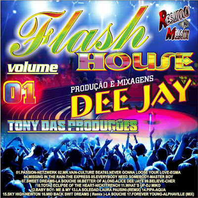 FLASH HOUSE DJ TONY DAS PRODUÇÕES VOLUME.01 ( WWW.RESUMODOMELODY.COM.BR ) 16/04/2016
