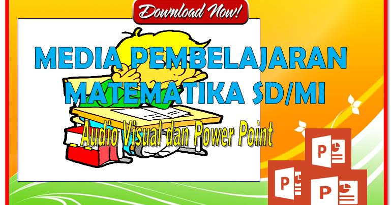 Media Audio Visual Dan Power Point Pembelajaran Matematika Untuk Siswa Sd Mi Yang Mengasyikan
