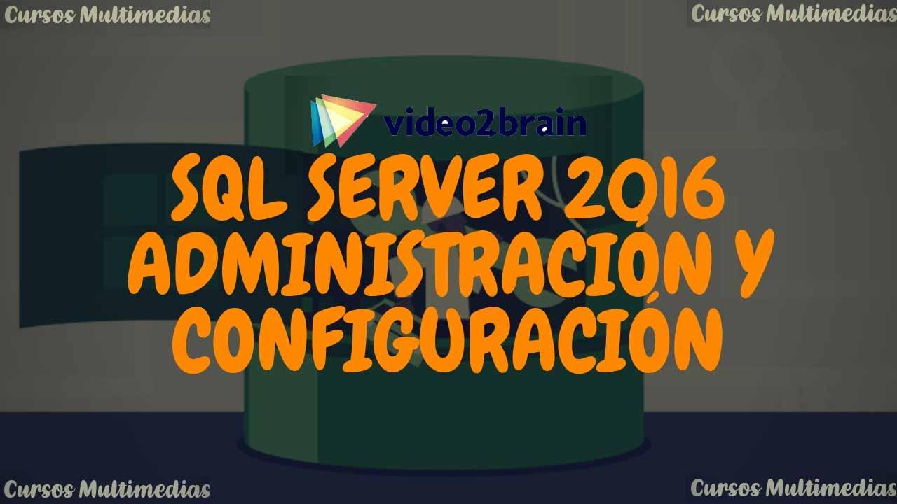 Video2Brain - SQL Server 2016: Administración y configuración [MEGA]