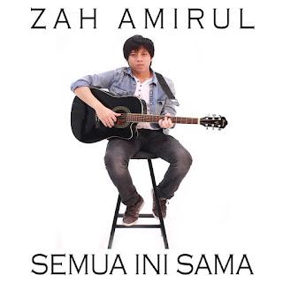 Zah Amirul - Semua Ini Sama MP3