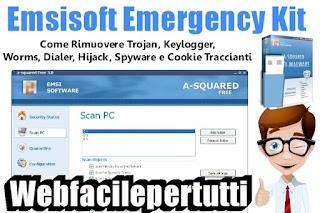 Come Rimuovere Trojan, Keylogger, Worms, Dialer, Hijack, Spyware e Cookie Traccianti Con Emsisoft Emergency Kit