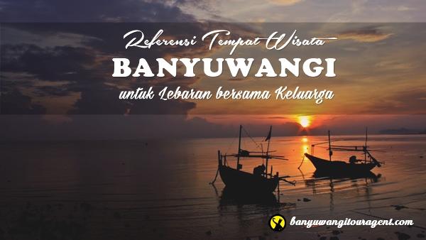 Referensi Tempat Wisata di Banyuwangi untuk lebaran