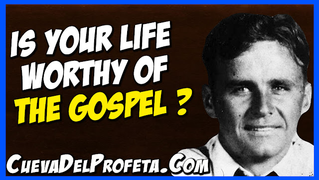 Is your life worthy of the Gospel - William Marrion Branham Quotes