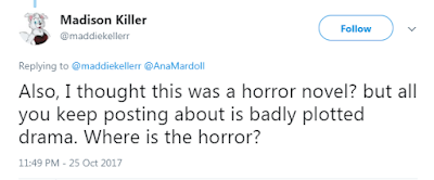@maddiekellerr  Also, I thought this was a horror novel? but all you keep posting about is badly plotted drama. Where is the horror?