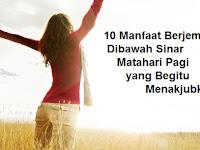 Menakjubkan! Inilah 10 Manfaat Berjemur Pagi Hari