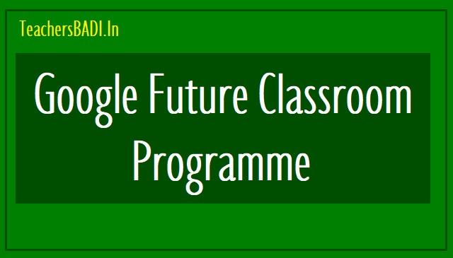 google future classroom solutions,google future classroom programme,google classrooms,google future classroom to provide holistic education in ts schools