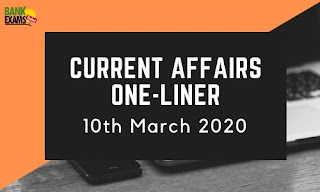 Current Affairs One-Liner: 10th March 2020