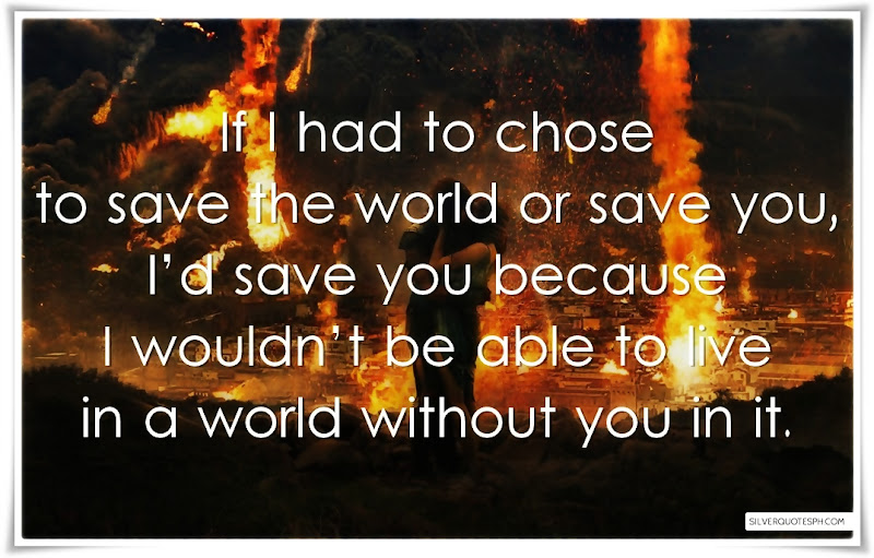 If I Had To Chose To Save The World Or Save You, Picture Quotes, Love Quotes, Sad Quotes, Sweet Quotes, Birthday Quotes, Friendship Quotes, Inspirational Quotes, Tagalog Quotes
