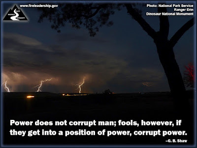 Power does not corrupt man; fools, however, if they get into a position of power, corrupt power. – G. B. Shaw (lightning starting a wildlfire)