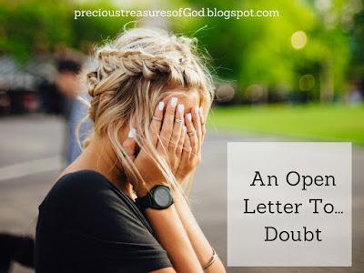 http://precioustreasuresofgod.blogspot.com/2017/09/an-open-letter-to-doubt.html