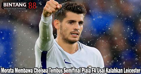 Morata Membawa Chelsea Tembus Semifinal Piala FA Usai Kalahkan Leicester