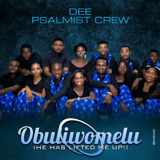 DOWNLOAD NOW : Dee Psalmist Crew ~ Obuliwomelu || Free Download