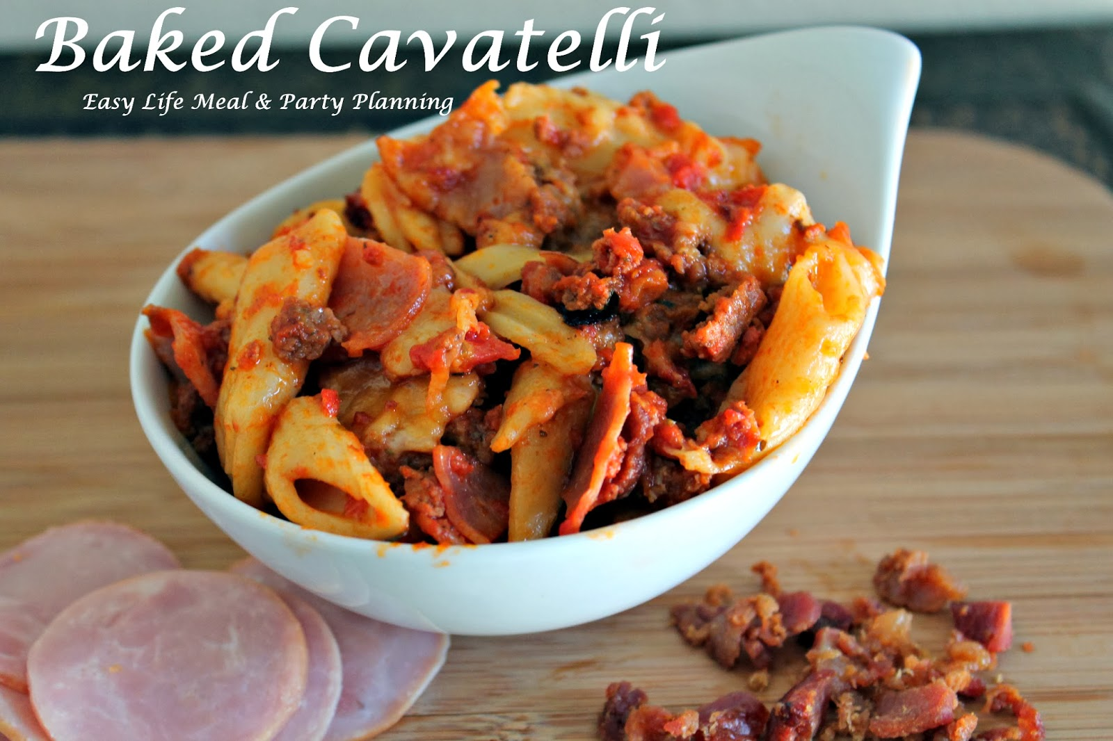 Baked Cavatelli - Easy Life Meal & Party Planning - A delicious Cavatelli full of hamburger, Canadian bacon and crumbled bacon