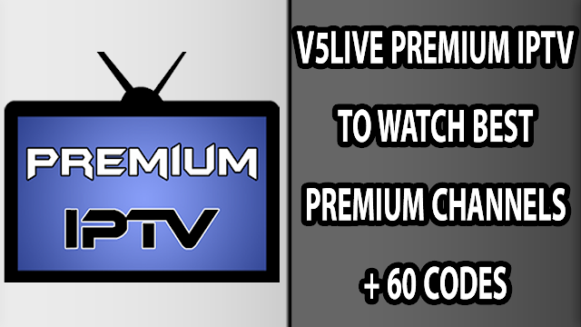 V5LIVE PREMIUM IPTV TO WATCH BEST PREMIUM CHANNELS + 60 CODES