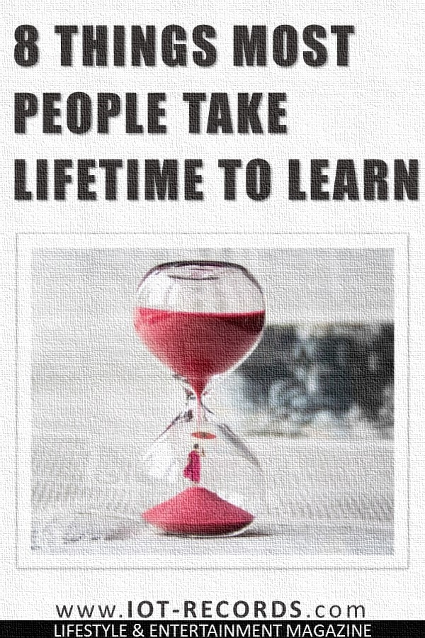 8 Things Most People Take A Lifetime To Learn