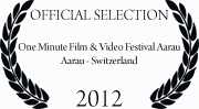 Official Selection One Minute Film & Video Festival Aarau 2012