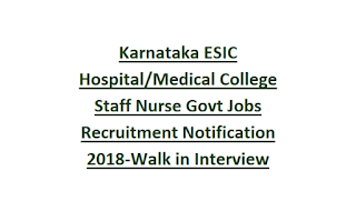Karnataka ESIC Hospital Medical College Staff Nurse Govt Jobs Recruitment Notification 2018-Walk in Interview