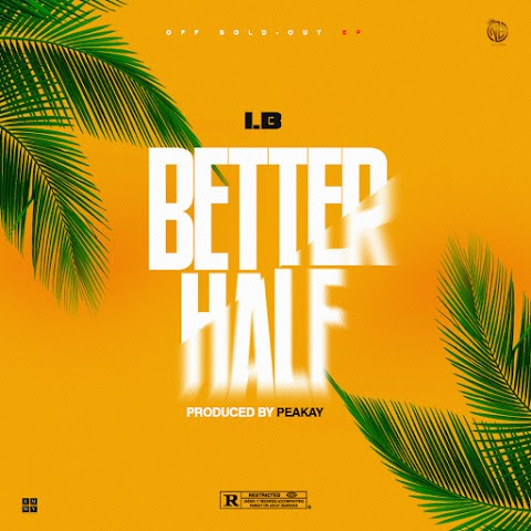 DOWNLOAD MP3: BETTER HALF - I.B (prod. by PEAKAY)