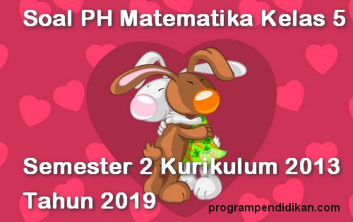 Soal PH Matematika Kelas 5 K13 Tahun 2019 Semester 2