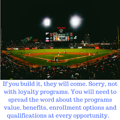 Baseball diamond -Customer loyalty rewards program promotion tip with the caption: If you build it, they will come. Sorry, not with loyalty programs. You will need to spread the word about the programs value, benefits, enrollment options and qualifications at every opportunity.