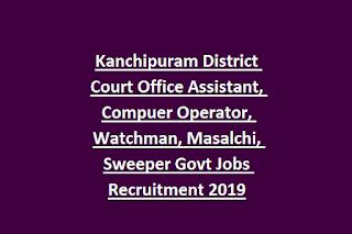 Kanchipuram District Court Office Assistant, Compuer Operator, Watchman, Masalchi, Sweeper Govt Jobs Recruitment 2019