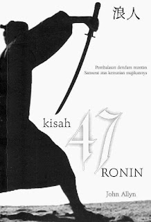 ialah fiksi sejarah yang ditulis berdasarkan insiden yang pernah terjadi di Negara Mat Kisah 47 Ronin - John Allyn