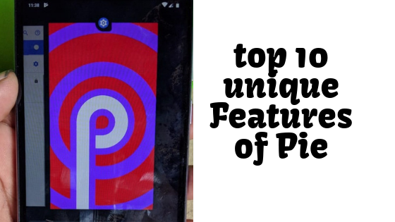 Top 10 Unique Android Pie features top 4 you see never before in Oreo