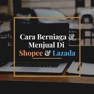 Cara berniaga dan menjual di Shopee dan Lazada