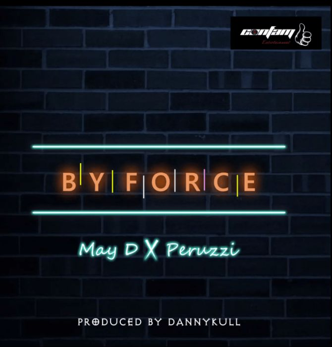 "May D – ""By Force"" ft. Peruzzi [Music]"
