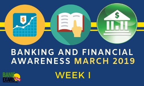 Banking and Financial Awareness March 2019: Week I