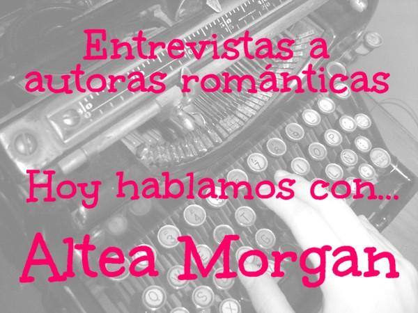 Entrevistas a autoras románticas | Hoy hablamos con... Altea Morgan